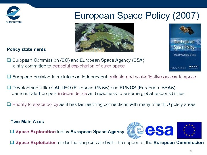 European Space Policy (2007) Policy statements q European Commission (EC) and European Space Agency