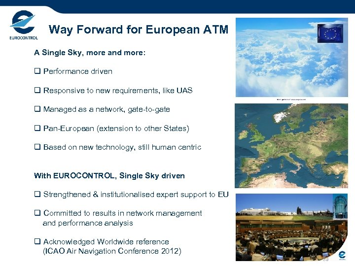 Way Forward for European ATM A Single Sky, more and more: q Performance driven