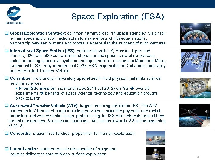 Space Exploration (ESA) q Global Exploration Strategy: common framework for 14 space agencies, vision