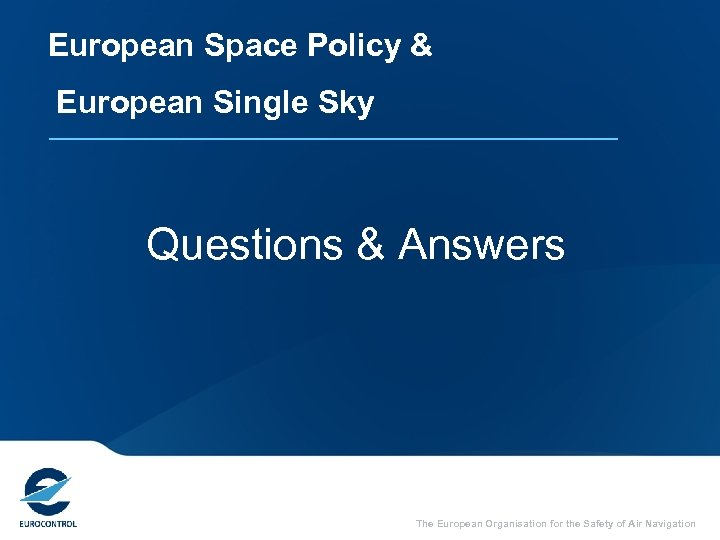European Space Policy & European Single Sky Questions & Answers The European Organisation for