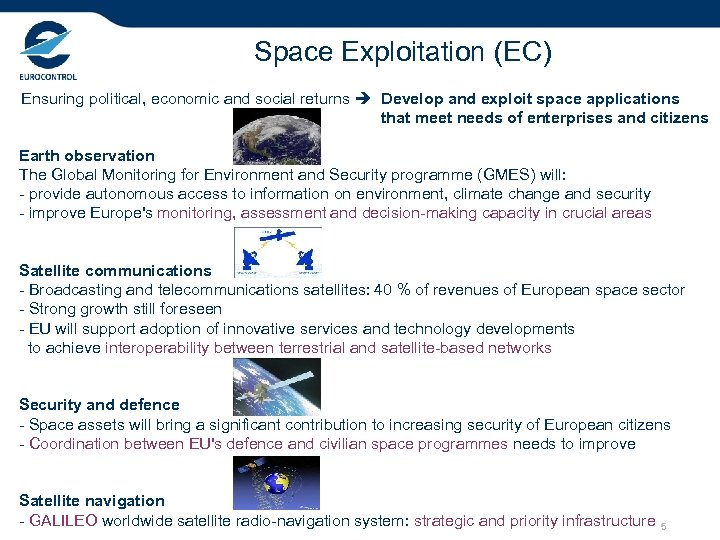 Space Exploitation (EC) Ensuring political, economic and social returns Develop and exploit space applications