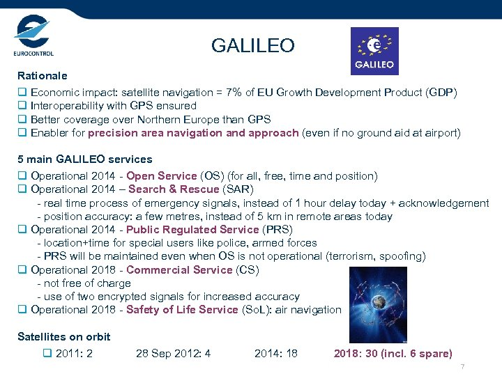 GALILEO Rationale q Economic impact: satellite navigation = 7% of EU Growth Development Product