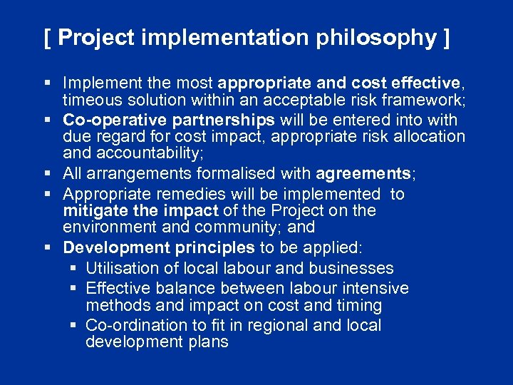 [ Project implementation philosophy ] § Implement the most appropriate and cost effective, timeous