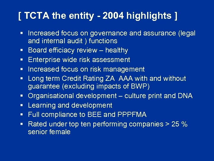 [ TCTA the entity - 2004 highlights ] § Increased focus on governance and