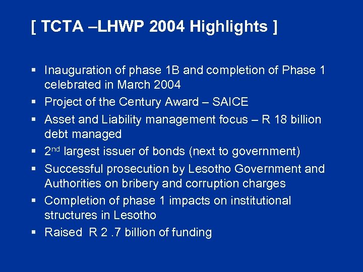 [ TCTA –LHWP 2004 Highlights ] § Inauguration of phase 1 B and completion