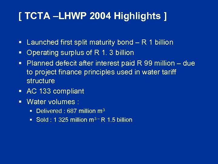 [ TCTA –LHWP 2004 Highlights ] § Launched first split maturity bond – R