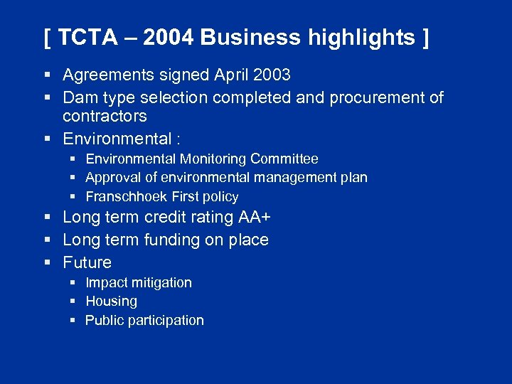 [ TCTA – 2004 Business highlights ] § Agreements signed April 2003 § Dam