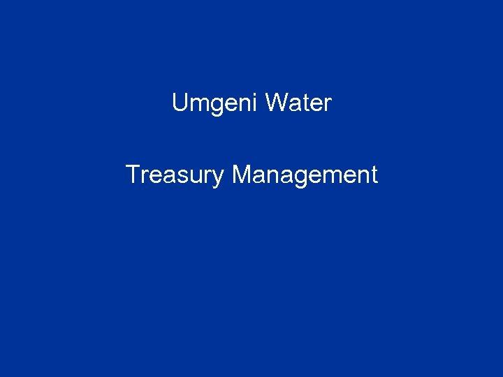 Umgeni Water Treasury Management