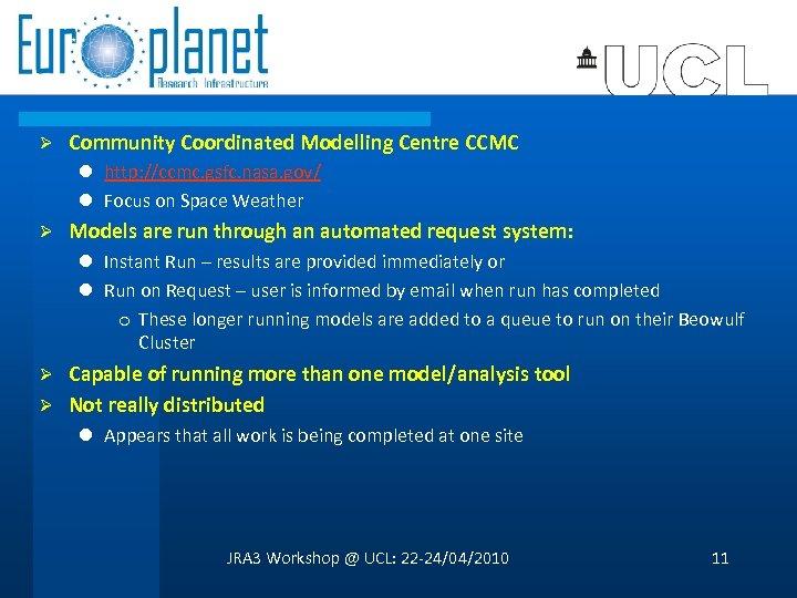 Ø Community Coordinated Modelling Centre CCMC l http: //ccmc. gsfc. nasa. gov/ l Focus