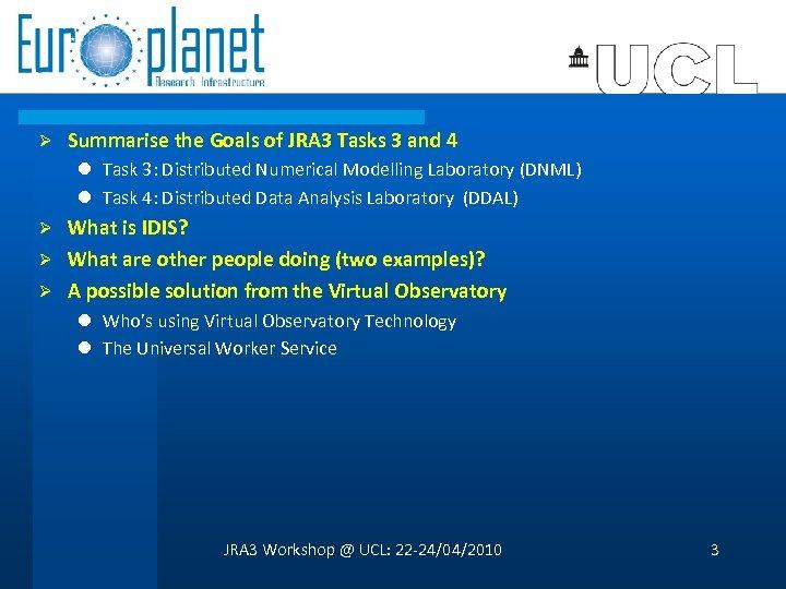 Ø Summarise the Goals of JRA 3 Tasks 3 and 4 l Task 3: