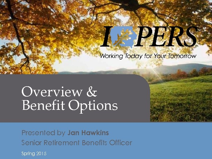 Retirement Income Overview & Benefit Options Presented by Jan Hawkins Senior Retirement Benefits Officer