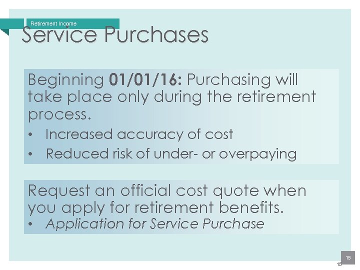Retirement Income Service Purchases Beginning 01/01/16: Purchasing will take place only during the retirement