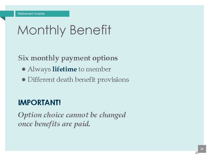 Retirement Income Monthly Benefit Six monthly payment options ● Always lifetime to member ●