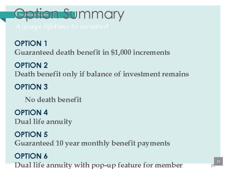 Option Summary Retirement Income Always lifetime to member! OPTION 1 Guaranteed death benefit in