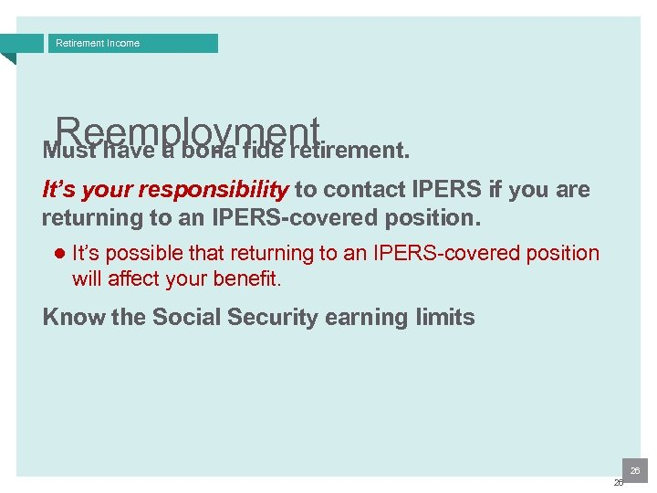 Retirement Income Reemployment Must have a bona fide retirement. It's your responsibility to contact