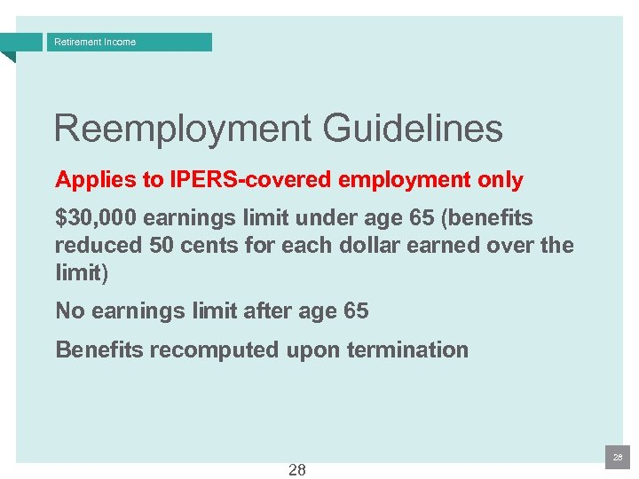 Retirement Income Reemployment Guidelines Applies to IPERS-covered employment only $30, 000 earnings limit under