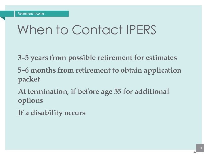 Retirement Income When to Contact IPERS 3– 5 years from possible retirement for estimates