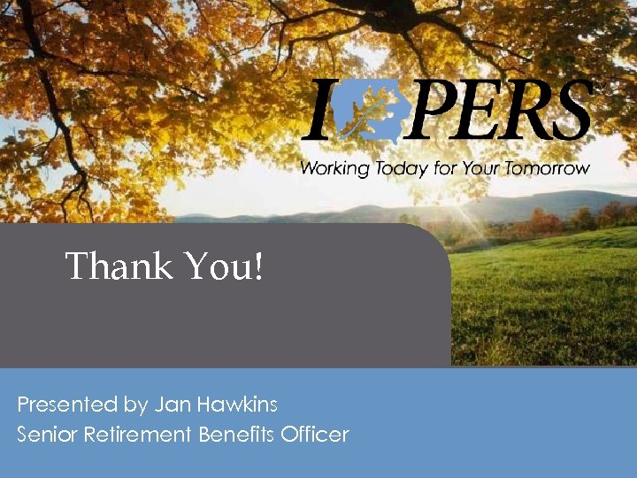 Retirement Income Thank You! Presented by Jan Hawkins Senior Retirement Benefits Officer 32