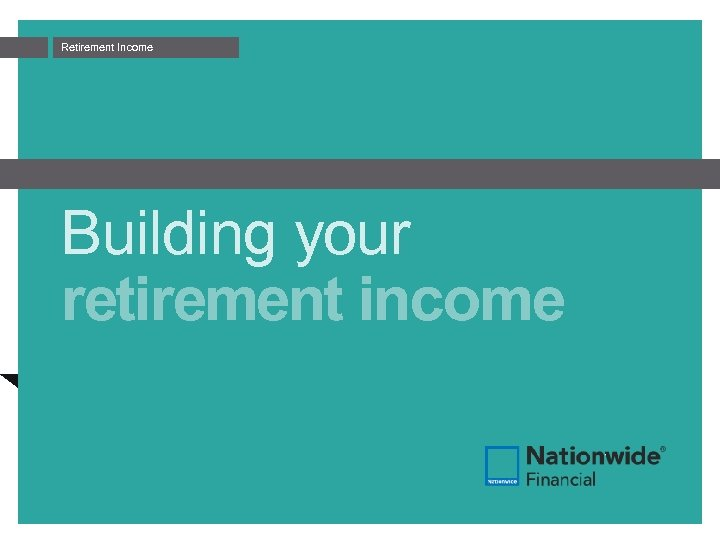Retirement Income Building your retirement income
