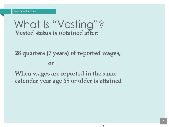 """Retirement Income What Is """"Vesting""""? Vested status is obtained after: 28 quarters (7 years)"""