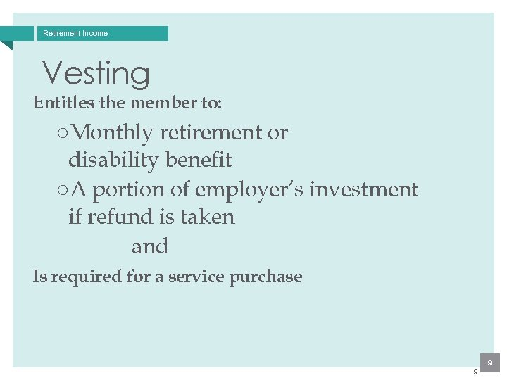 Retirement Income Vesting Entitles the member to: ○Monthly retirement or disability benefit ○A portion