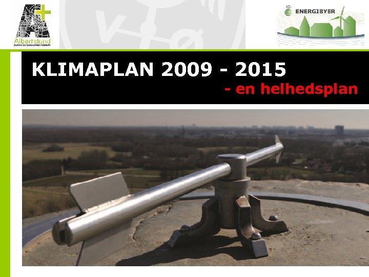 KLIMAPLAN 2009 - 2015 - en helhedsplan