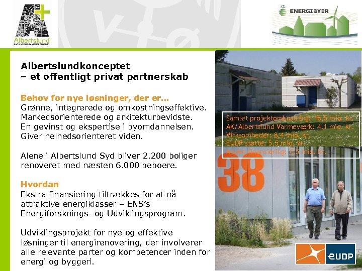 Albertslundkonceptet – et offentligt privat partnerskab Behov for nye løsninger, der er… Grønne, integrerede