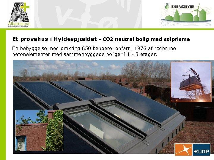 Et prøvehus i Hyldespjældet - CO 2 neutral bolig med solprisme En bebyggelse med