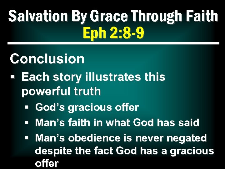 Salvation By Grace Through Faith Eph 2: 8 -9 Conclusion § Each story illustrates