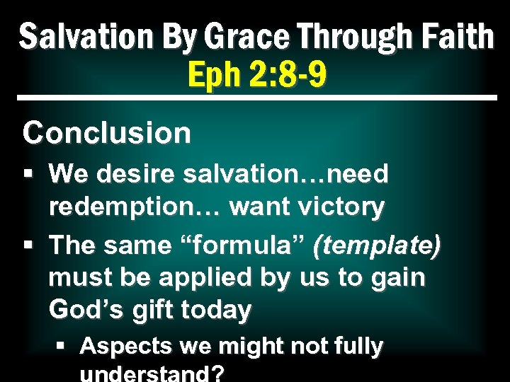 Salvation By Grace Through Faith Eph 2: 8 -9 Conclusion § We desire salvation…need