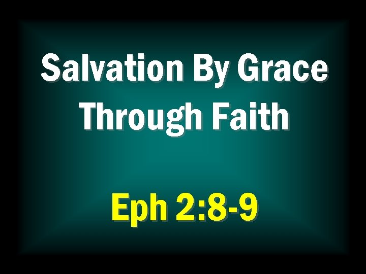 Salvation By Grace Through Faith Eph 2: 8 -9