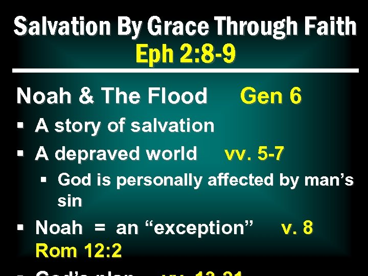 Salvation By Grace Through Faith Eph 2: 8 -9 Noah & The Flood Gen