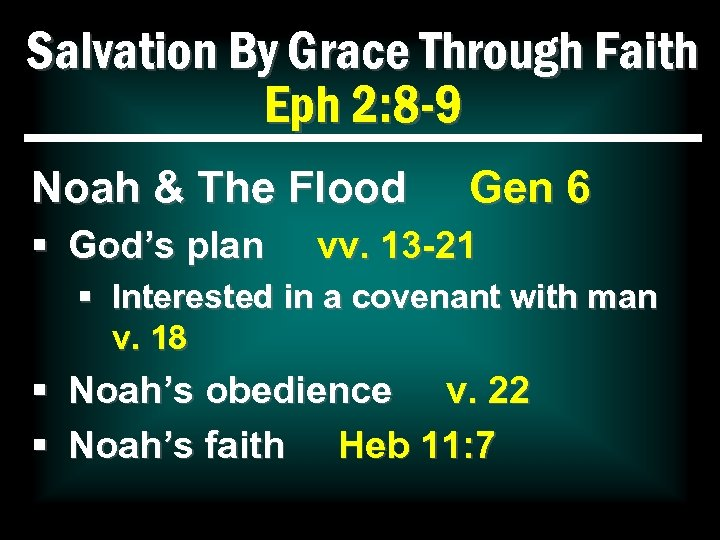 Salvation By Grace Through Faith Eph 2: 8 -9 Noah & The Flood §