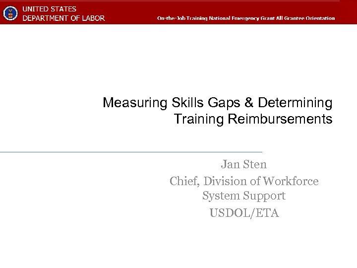 Measuring Skills Gaps & Determining Training Reimbursements Jan Sten Chief, Division of Workforce System