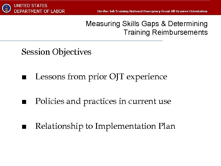 Measuring Skills Gaps & Determining Training Reimbursements Session Objectives ■ Lessons from prior OJT