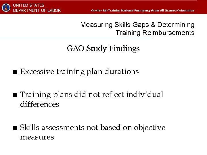 Measuring Skills Gaps & Determining Training Reimbursements GAO Study Findings ■ Excessive training plan