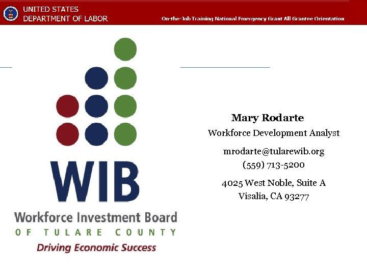 Mary Rodarte Workforce Development Analyst mrodarte@tularewib. org (559) 713 -5200 4025 West Noble, Suite