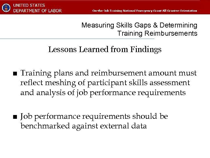 Measuring Skills Gaps & Determining Training Reimbursements Lessons Learned from Findings ■ Training plans