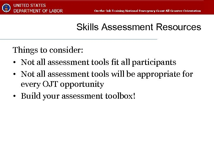 Skills Assessment Resources Things to consider: • Not all assessment tools fit all participants