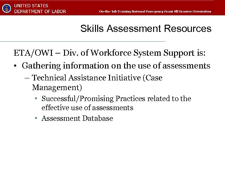 Skills Assessment Resources ETA/OWI – Div. of Workforce System Support is: • Gathering information