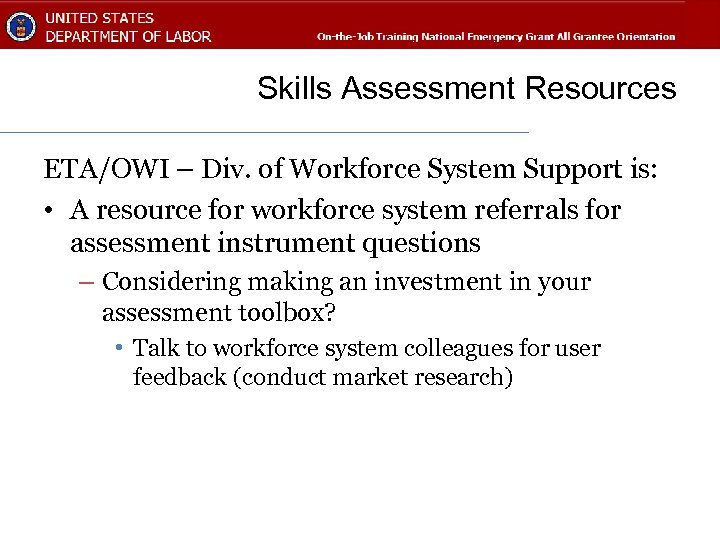 Skills Assessment Resources ETA/OWI – Div. of Workforce System Support is: • A resource