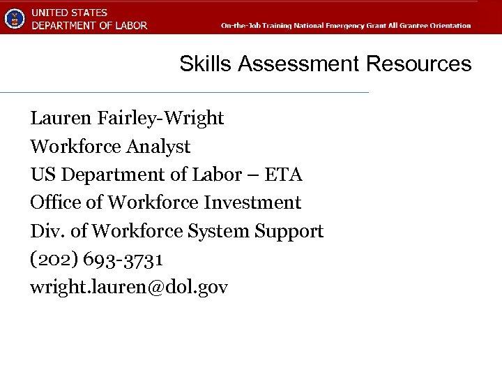 Skills Assessment Resources Lauren Fairley-Wright Workforce Analyst US Department of Labor – ETA Office
