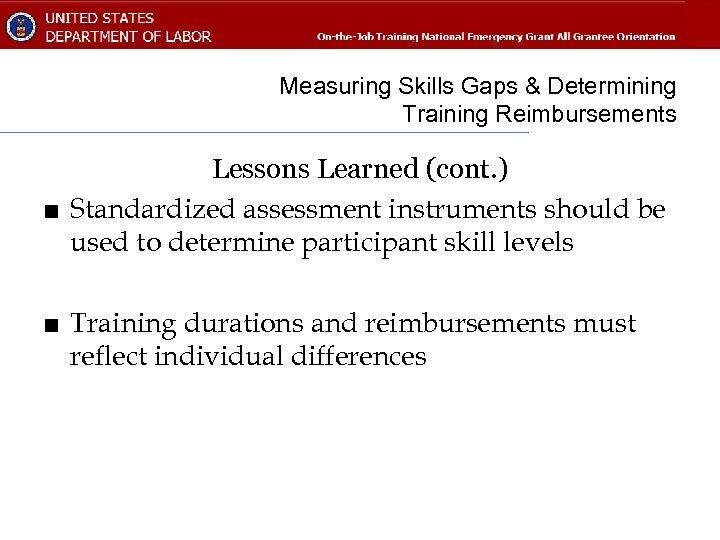 Measuring Skills Gaps & Determining Training Reimbursements Lessons Learned (cont. ) ■ Standardized assessment
