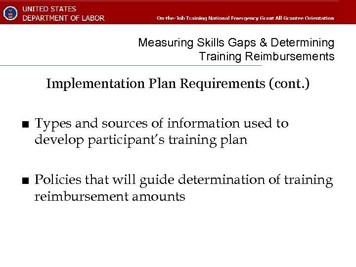Measuring Skills Gaps & Determining Training Reimbursements Implementation Plan Requirements (cont. ) ■ Types