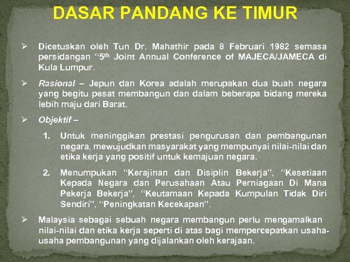 DASAR PANDANG KE TIMUR Ø Dicetuskan oleh Tun Dr. Mahathir pada 8 Februari 1982