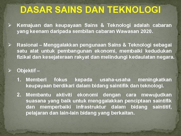 DASAR SAINS DAN TEKNOLOGI Ø Kemajuan dan keupayaan Sains & Teknologi adalah cabaran yang