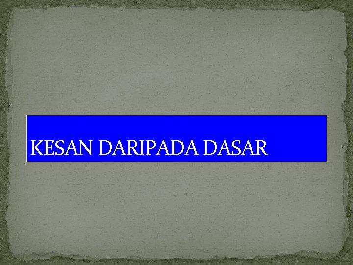 KESAN DARIPADA DASAR