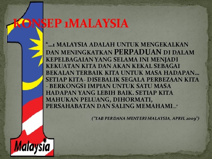 """KONSEP 1 MALAYSIA """"… 1 MALAYSIA ADALAH UNTUK MENGEKALKAN DAN MENINGKATKAN PERPADUAN DI DALAM"""