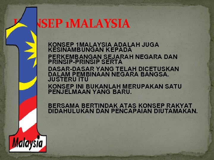 KONSEP 1 MALAYSIA ADALAH JUGA KESINAMBUNGAN KEPADA PERKEMBANGAN SEJARAH NEGARA DAN PRINSIP-PRINSIP SERTA DASAR-DASAR