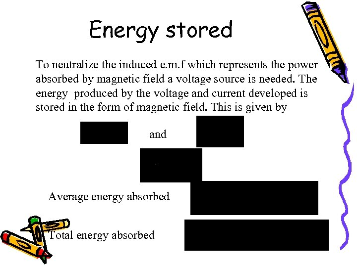 Energy stored To neutralize the induced e. m. f which represents the power absorbed